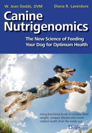 Canine Nutrigenomics by W Jean Dodds & Diana R Laverdure