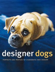 Designer Dogs: Portraits and Profiles of Popular New Crossbreeds by Caroline Coile